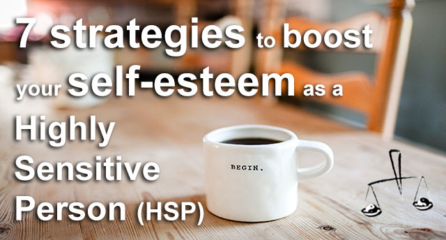 7 strategies to boost your self-esteem as a Highly Sensitive Person